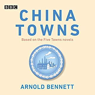 China Towns: Based on the Five Towns Novels     BBC Radio 4 Full-Cast Dramatisations              By:                                                                                                                                 Arnold Bennett                           Length: 10 hrs and 30 mins     Not rated yet     Overall 0.0