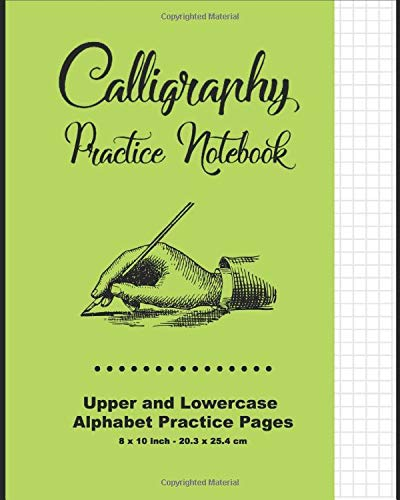 Calligraphy Practice Notebook: Green Cover - Calligraphy Guide Paper - Upper and Lowercase Calligraphy Alphabet, 60 practice pages, 30 sheets per Letter case, Soft Durable Cover