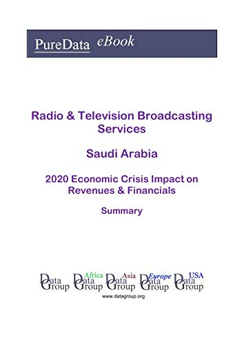 Radio & Television Broadcasting Services Saudi Arabia Summary: 2020 Economic Crisis Impact on Revenues & Financials (English Edition)