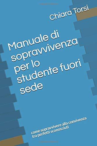 Manuale di sopravvivenza per lo studente fuori sede: come sopravvivere alla convivenza tra perfetti sconosciuti