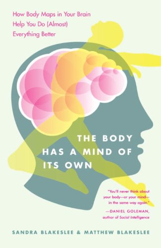 The Body Has a Mind of Its Own: How Body Maps in Your Brain Help You Do (Almost) Everything Better