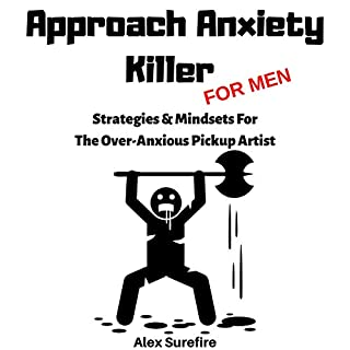 Approach Anxiety Killer - for Men      Strategies & Mindsets for the Over-Anxious Pickup Artist              By:                                                                                                                                 Alex Surefire                               Narrated by:                                                                                                                                 Jason R. Gray                      Length: 1 hr and 7 mins     Not rated yet     Overall 0.0