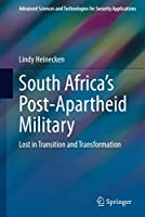 South Africa's Post-Apartheid Military: Lost in Transition and Transformation (Advanced Sciences and Technologies for Security Applications)