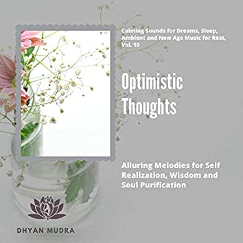 Optimistic Thoughts (Alluring Melodies For Self Realization, Wisdom And Soul Purification) (Calming Sounds For Dreams, Sleep, Ambient And New Age Music For Rest, Vol. 10)