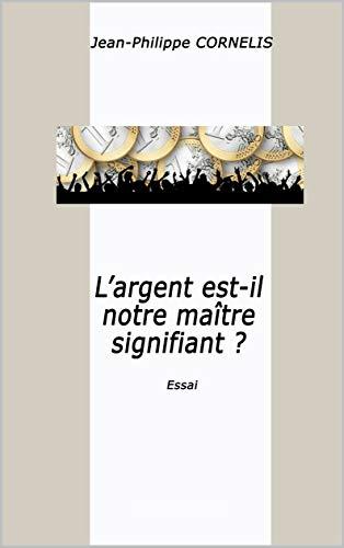 L'ARGENT EST-IL VOTRE OU NOTRE MAITRE SIGNIFIANT ? PDF Books