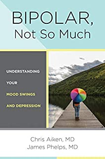 Bipolar, Not So Much: Understanding Your Mood Swings and Depression