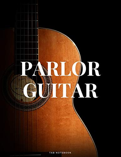 Parlor Guitar Tab Notebook: 6 String Guitar Chord and Tablature Staff Music Paper for Guitar Players, Musicians, Teachers and Students (8.5
