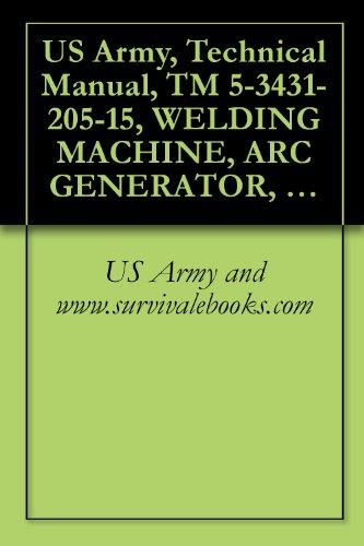 US Army, Technical Manual, TM 5-3431-205-15, WELDING MACHINE, ARC GENERATOR, GASOLINE EN DRIVEN, 300 AMP, DC (LIBBY MODEL LE300) (FSN 3431-810-9696), (L ... ITEM IS INCLUDED EM 0073) (English Edition)