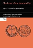 The Laws of the Isaurian Era: The Ecloga and Its Appendices (Translated Texts for Byzantinists)
