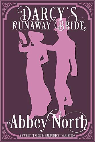 """Darcy's Runaway Bride: A Sweet """"Pride & Prejudice"""" Variation by [Abbey North]"""
