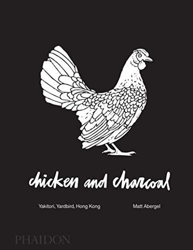 Chicken and Charcoal:Yakitori, Yardbird, Hong Kong - Winner of the 2019 James Beard Foundation Book Award