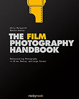 The Film Photography Handbook: Rediscovering Photography in 35mm, Medium, and Large Format by [Chris Marquardt, Monika Andrae]