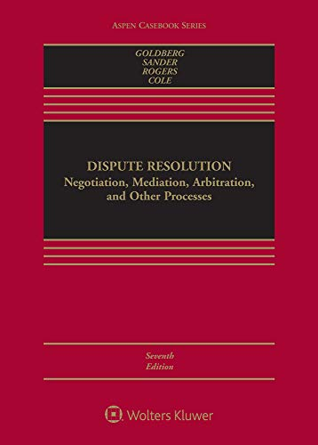 Compare Textbook Prices for Dispute Resolution: Negotiation, Mediation, Arbitration, and Other Processes Aspen Casebook 7 Edition ISBN 9781543801088 by Stephen B. Goldberg,Frank E. A. Sander,Nancy H. Rogers,Sarah Rudolph Cole