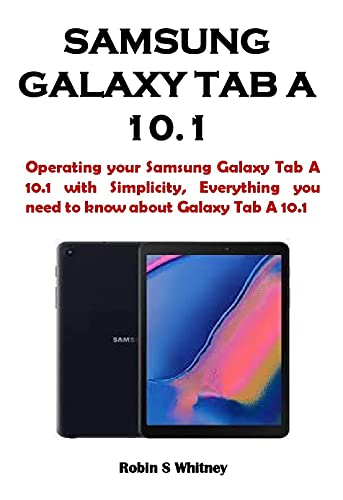 SAMSUNG GALAXY TAB A 10.1: Operating your Samsung Galaxy Tab A 10.1 with Simplicity, Everything you need to know about Galaxy Tab A 10.1 (English Edition)