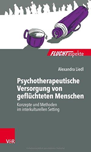 Psychotherapeutische Versorgung von geflüchteten Menschen: Konzepte und Methoden im interkulturellen Setting (Fluchtaspekte) (Fluchtaspekte / ... psychosozial unterstützen und begleiten)