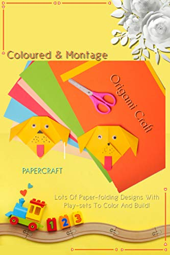Coloured & Montage Origami Craft: Lots Of Paper-folding Designs With Play-sets To Color And Build! (English Edition)