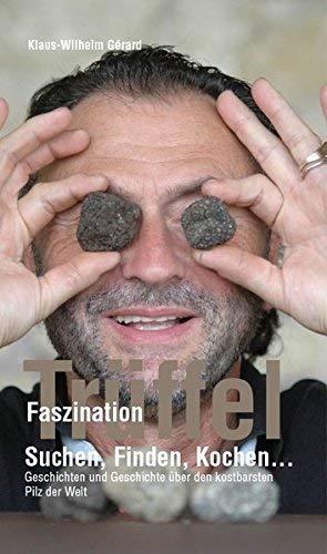 Faszination Trüffel Suchen, Finden, Kochen....Geschichten und Geschichte über den teuersten Pilz der Welt by Klaus-Wilhelm Gérard(5. November 2013)