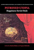 Petrified Utopia: Happiness Soviet Style (Anthem Series on Russian, East European and Eurasian Studies)