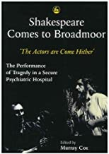 Shakespeare Comes to Broadmoor: The Actors are Come Hither' - The Performance of Tragedy in a Secure Psychiatric Hospital