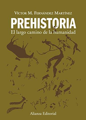 Prehistoria: El largo camino de la humanidad (El libro universitario - Manuales)