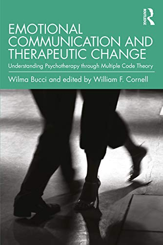Emotional Communication and Therapeutic Change: Understanding Psychotherapy Through Multiple Code Theory (Relational Perspectives Book Series) (English Edition)