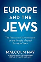 Europe and the Jews: The Pressure of Christendom on the People of Israel for 1900 Years