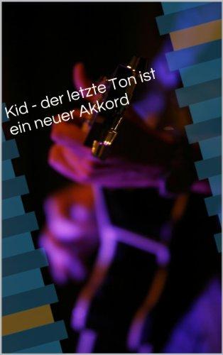 Kid - der letzte Ton ist ein neuer Akkord: Musikroman