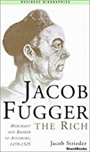 Jacob Fugger the Rich: Merchant and Banker of Augsburg, 1459-1525 (Business Biographies)