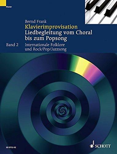 Klavierimprovisation: Liedbegleitung vom Choral bis zum Popsong. Band 2. Klavier. Lehrbuch.: Liedbegleitung vom Choral bis zum Popsong. Praktische ... Folklore und Rock/Pop/Jazzsong.