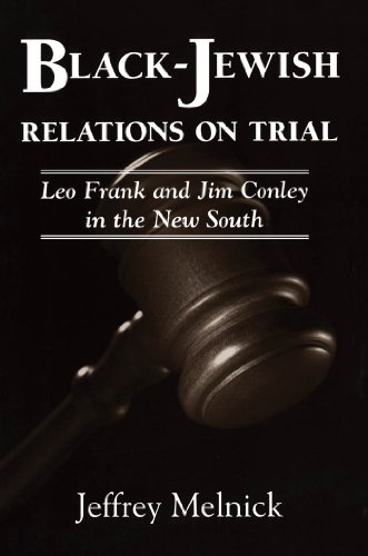 Black-Jewish Relations on Trial: Leo Frank and Jim Conley in the New South (English Edition)