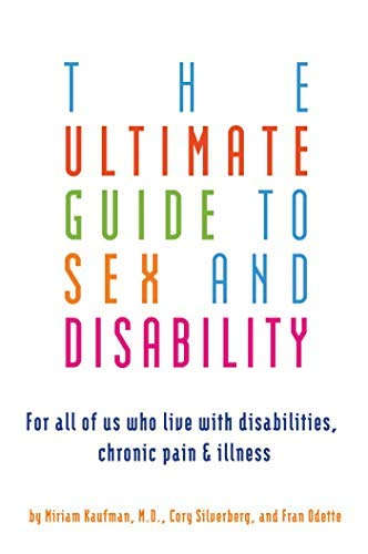 The Ultimate Guide to Sex and Disability: For All of Us Who Live with Disabilities, Chronic Pain and Illness (Paperback) - Common