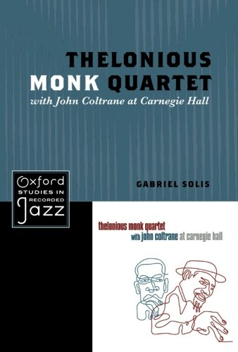 Thelonious Monk Quartet with John Coltrane at Carnegie Hall (Oxford Studies in Recorded Jazz)