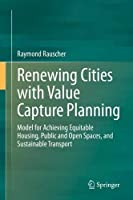 Renewing Cities with Value Capture Planning: Model for Achieving Equitable Housing, Public and Open Spaces, and Sustainable Transport