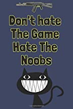 Don't hate The Game Hate The Noobs: Blank Lined Journal, Notebook, Funny video games Addictive Notebook, Ruled, Writing Book, for gamers