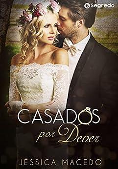 Casados por Dever: (LIVRO ÚNICO) por [Jéssica  Macedo]