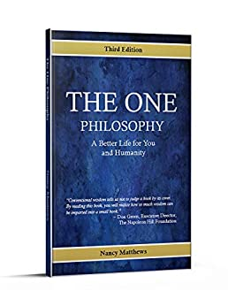 THE ONE PHILOSOPHY : A Better Life For You And Humanity by [Nancy Matthews]