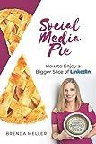 Social Media Pie: How to Enjoy a Bigger Slice of the LinkedIn Pie