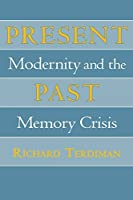 Present Past: Modernity and the Memory Crisis by Richard Terdiman(1993-11-09)