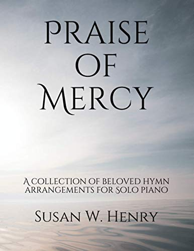 Praise of Mercy: A collection of beloved hymn arrangements for Intermediate Solo Piano