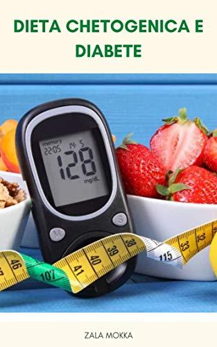 Dieta Chetogenica E Diabete - La Dieta Chetogenica Aumenta Il Rischio Di Diabete? - Cosa Causa Il Diabete? - Cos'è La Dieta Del Keto? (Italian Edition)