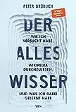 Der Alleswisser: Wie ich versucht habe, Wikipedia durchzulesen, und was ich dabei gelernt habe (German Edition)