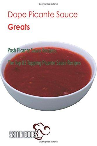 Dope Picante Sauce Greats: Posh Picante Sauce Recipes, The Top 83 Topping Picante Sauce Recipes