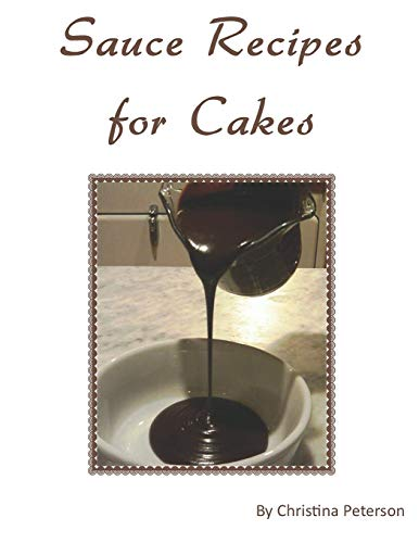 Sauce Recipes for Cakes: Each recipe of 12 has a note page following for comments (Cake Recipes, Band 21)