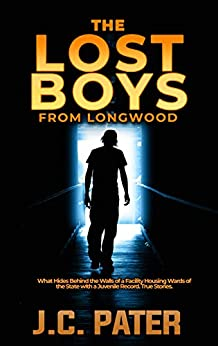 Book's Cover of The Lost Boys from Longwood: What Hides Behind the Walls of a Facility Housing Wards of the State with a Juvenile Record. True Stories. (English Edition) Versión Kindle
