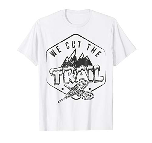 We Cut The Trail T-Shirt. Snowshoes Boots Poles Snowshoeing