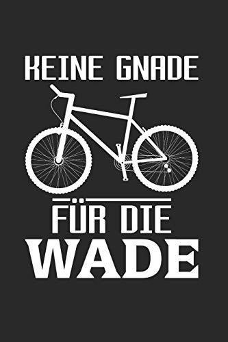 Keine Gnade Für Die Wade: Din A5 Karos Heft (Kariert) Für Radfahrer Fahrradfahrer | Notizbuch Tagebuch Planer Rennrad Radrennen Fahrrad | Notiz Buch ... Fahren Bike Drahtesel Pedalritter Notebook