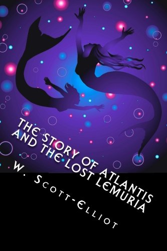 The Story of Atlantis and the Lost Lemuria: The Pioneering and Definitive Works on the Subject.