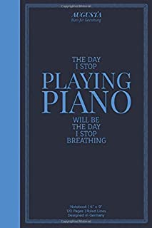 """THE DAY I STOP PLAYING PIANO WILL BE THE DAY I STOP BREATHING: Notebook   (6"""" x 9"""")   Ruled Lines   120 Pages   Designed i..."""