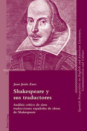 Shakespeare Y Sus Traductores: Análisis Crítico de Siete Traducciones Españolas de Obras de Shakespeare: 1 (Critical Perspectives on English and American Literature, Co)