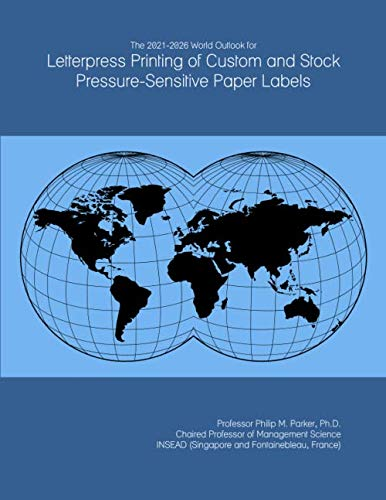 The 2021-2026 World Outlook for Letterpress Printing of Custom and Stock Pressure-Sensitive Paper Labels